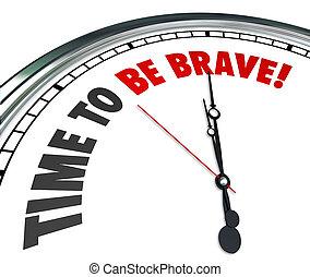 être, courageux, gras, horloge, intrépide, courage, mots, temps, action