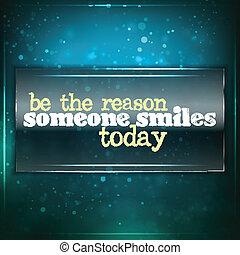 être, raison, quelqu'un, today., sourires