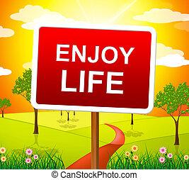 απολαμβάνω , ζωή , αποδεικνύω , ζω , χαρούμενος , και , ευτυχία