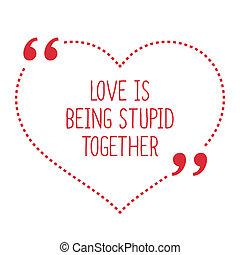 αστείος , αγάπη , ζωή , quote., βλάκαs , δίπλα.