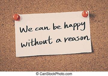γίνομαι , εμείς , αιτία , χωρίs , μπορώ , ευτυχισμένος