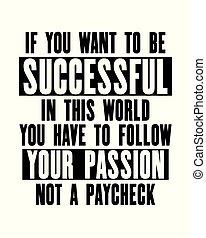γίνομαι , κίνητρο , ακολουθώ , θέλω , κόσμοs , επιτυχής , εδάφιο , εμπνέω , τυπογραφία , αυτό , μνημονεύω , μικροβιοφορέας , πάθοs , έχω , αφίσα , μη , paycheck., εσείs , δικό σου , εάν