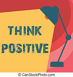 γίνομαι , κρίνω , γενική ιδέα , positive., εδάφιο , έννοια , γράψιμο , στάση , αισιόδοξος , θετικός , γραφικός χαρακτήρας , ή , τάση