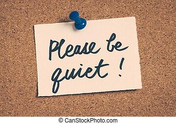 γίνομαι , παρακαλώ , ήσυχα