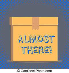 γίνομαι , there., γενική ιδέα , λέξη , τέρμα , επιχείρηση , σχεδόν , εδάφιο , κάποια , σύντομα , γράψιμο , πολύ , τελειωμένο , παρά λίγο , ή , task.