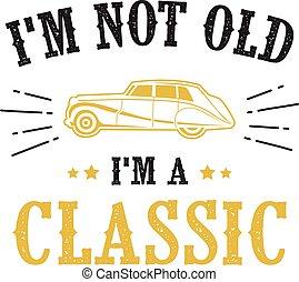 καλός , γριά , αυτοκίνητο , m , μη , μνημονεύω , τυπώνω , κλασικός , saying.