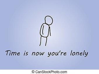 μοναχικός , τώρα , ώρα , youre