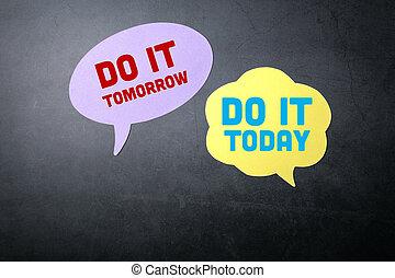 σήμερα , αυτό , ή , αύριο