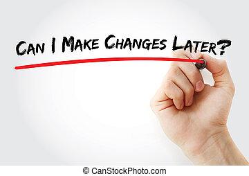φτιάχνω , χέρι , later?, μπορώ , γράψιμο , αλλαγή