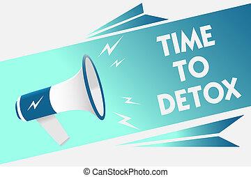 почерк, текст, время, к, detox., концепция, имея в виду, момент, для, диета, питание, здоровье, зависимость, лечение, чистить, мегафон, громкоговоритель, речь, пузырь, важный, сообщение, говорящий, вне, loud.