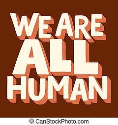 אנחנו, בן אנוש, כל