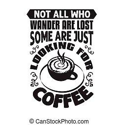 あてもなくさまよいなさい, 発言, 引用, 見る, よい, 失われた, すべて, コーヒー, ただ, ない, いくつか, cricut.