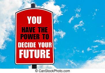 あなたの, 未来, 決定しなさい, あなた, 持ちなさい, 力