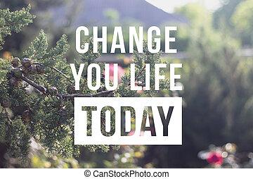 あなたの, today., 生活, 動機づけである, 引用, 変化しなさい