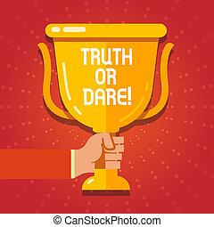 ありなさい, ∥あるいは∥, 実際, dare., テキスト, 提示, challenge., 受け入れなさい, 印, 概念, 決定, 真実, 写真, 事実, 言いなさい
