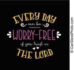 ありなさい, 無料で, あらゆる, 缶, 主, あなた, 信頼, 日, 心配しなさい, もし