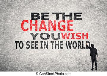 ありなさい, 願い, 見なさい、, 世界, あなた, 変化しなさい