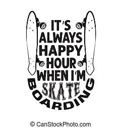 それ, boarding., スケート, t-shirt., スローガン, 幸せ, s, よい, 引用, always, スケーター, いつか, 時間, m