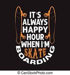 スケーター, 引用, スケート, いつか, always, 幸せ, t-shirt., よい, m, それ, s, boarding., スローガン, 時間