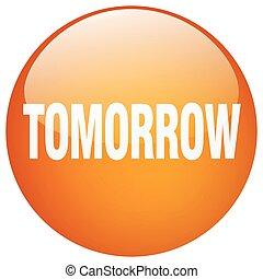 ボタン, 隔離された, ラウンド, オレンジ, 押し, 明日, ゲル
