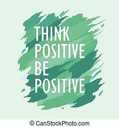 ポジティブ, ありなさい, 考えなさい, インスピレーションを与える, 引用