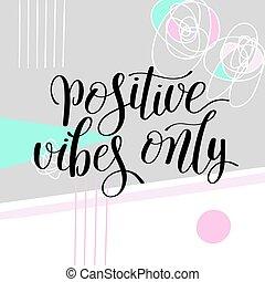 ポジティブ, vibes, ∥たった∥, インスピレーションを与える, 引用, 手書き