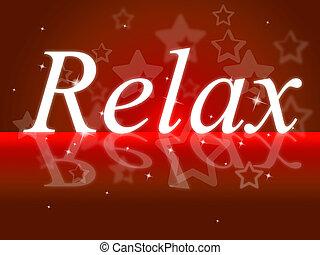 リラックスしなさい, リラックス, ∥示す∥, 穏やかである, 休む, そして, 救助