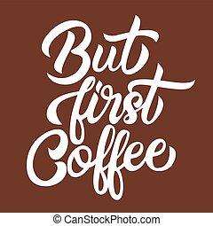 レタリング, コーヒー, 隔離された, しかし, 手書き, 白, 最初に