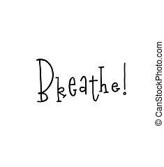 レタリング, 引用, 動機づけである, breathe., ポスター