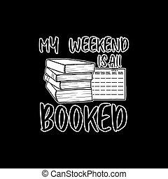 予約された, すべて, 私, 週末