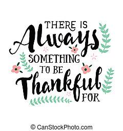 何か, ありなさい, always, 感謝している