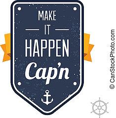 作りなさい, それ, happen, cap'n