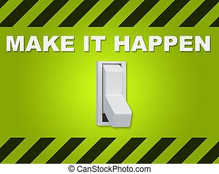 作りなさい, 概念, それ, happen