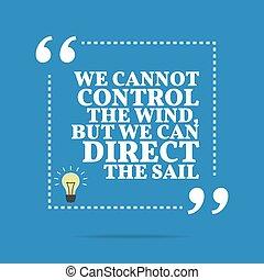 制御, 私達, sail., 風, 動機づけである, quote., 監督しなさい, しかし, ∥そうすることができない...