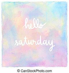 土曜日, レタリング, パステル, 手, 水彩画, こんにちは