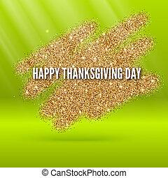 幸せ, 感謝祭, 日, グリーティングカード, ∥で∥, 金, きらめき, そして, 光っていること, 砂, 上に, a, 緑の背景, ∥ために∥, フライヤ, ポスター, そして, 他, design., 3d, illustration.