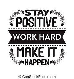 引用, 作りなさい, それ, 仕事, 懸命に, 成功, よい, happen., 滞在, ポジティブ, poster.