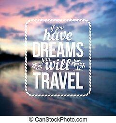 持ちなさい, テキスト, 旅行, 印刷である, ぼんやりさせられた, 意志, デザイン, 背景, 日の入海, 夢