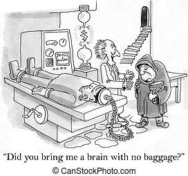 持って来なさい, 手荷物, did, いいえ, 脳, あなた