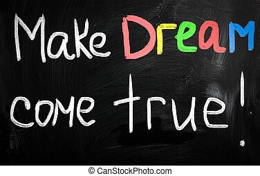 来なさい, 作りなさい, 本当, 夢, あなたの