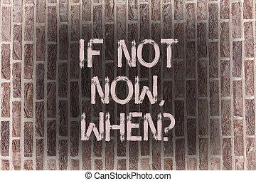概念, 芸術, 壁, テキスト, wall., イニシアティブ, もし, 執筆, 書かれた, 呼出し, whenquestion., れんが, ビジネス, 動機づけである, ない, 今, 期限, のように, 単語, ターゲット, 挑戦, 行動, 落書き