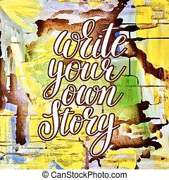 物語, 所有するため,  Br, ポジティブ, 書きなさい, インスピレーションを与える, 引用, あなたの, 手書き