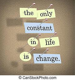 生活, 恆定, 僅僅, 變化