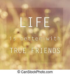 生活, 本当, 引用, -, 印刷である, よりよい, インスピレーションを与える, 友人