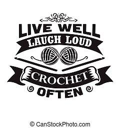発言, 引用, print., 大声で, よい, かぎ針で編み物をしなさい, 井戸, 生きている, 笑い, 頻繁に
