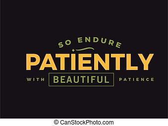 美しい, 忍耐, 忍耐強く
