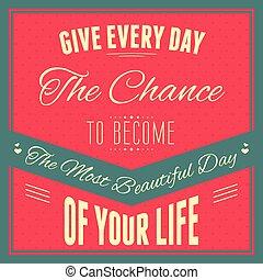 """美丽, 印刷术, 天, 大多数, 机会, 所有的, life"""", """"give, 成为, :, 你"""