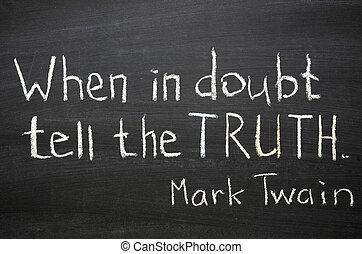 言いなさい, 真実