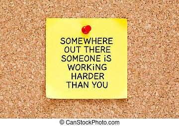 誰か, 仕事, somewhere, そこに, harder, あなた, より, から