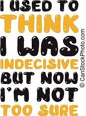 面白い, よい, indecisive., 発言, 引用, 使われた, 印刷, あった, 考えなさい